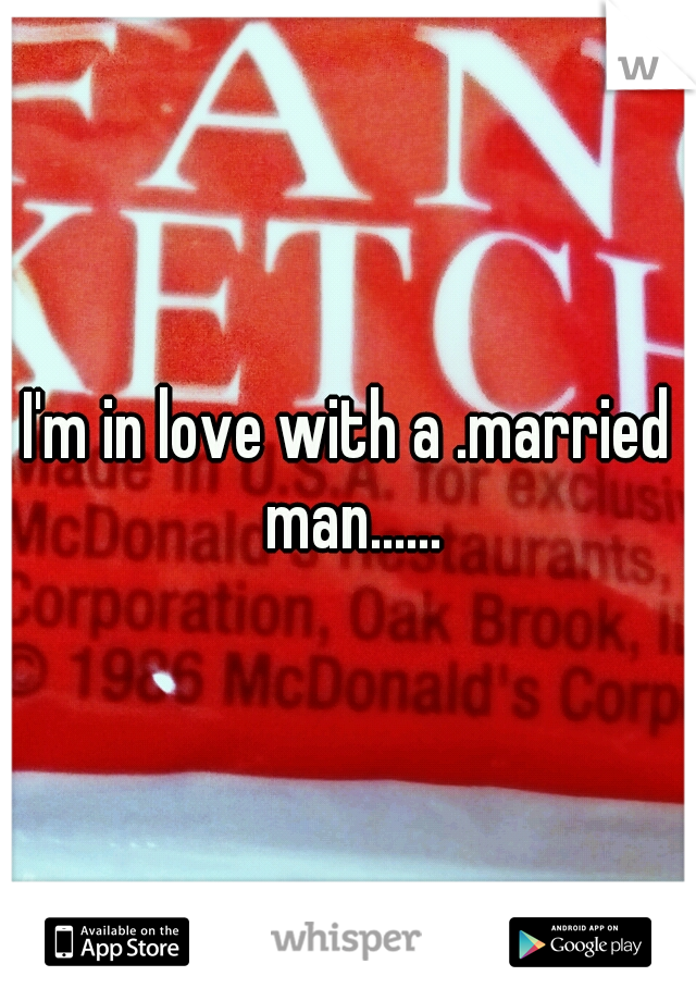 I'm in love with a .married man......