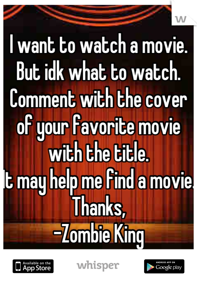 I want to watch a movie. But idk what to watch. Comment with the cover of your favorite movie with the title. It may help me find a movie. Thanks, -Zombie King