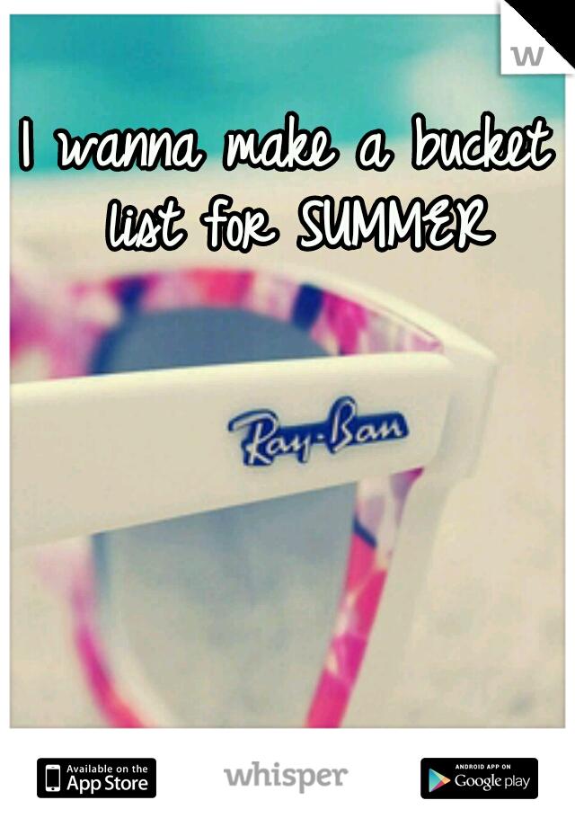 I wanna make a bucket list for SUMMER