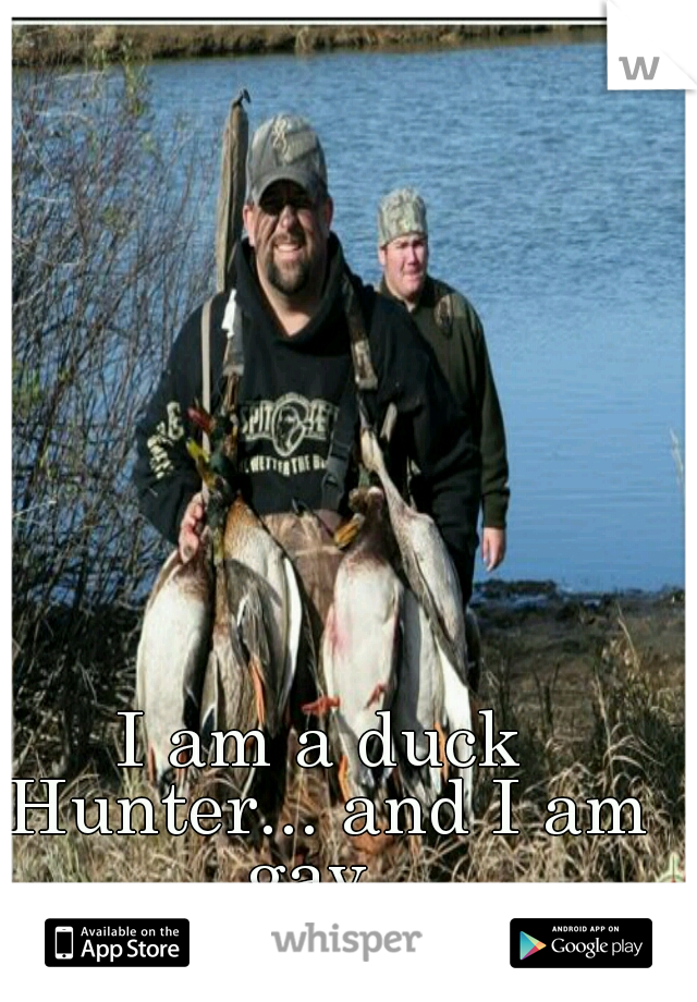 c55b4ccccc07e I am a duck Hunter... and I am gay..