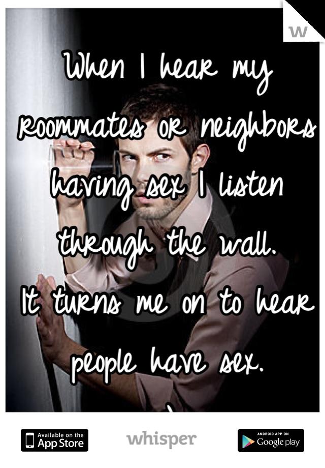 I hear my neighbors having sex