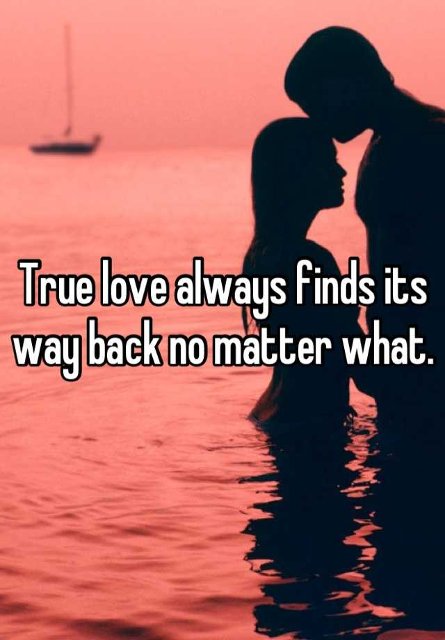 f5eb62389a497 True love always finds its way back no matter what.