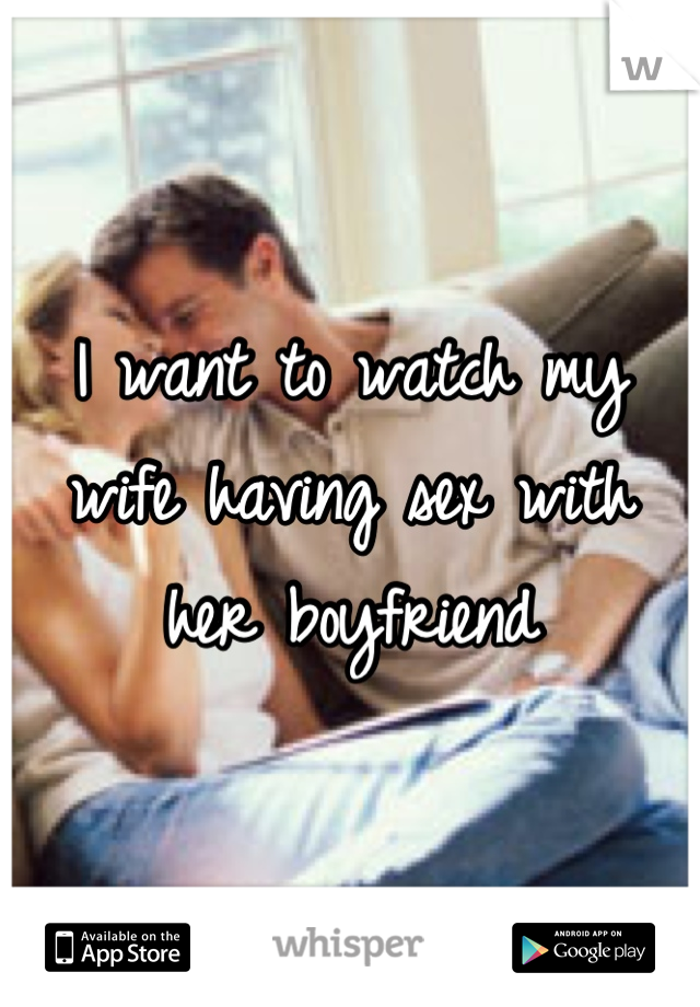 Why do i want to watch my wife have sex