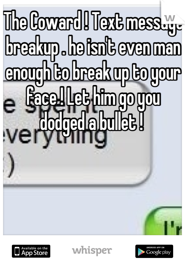 The Coward ! Text message breakup   he isn't even man enough to