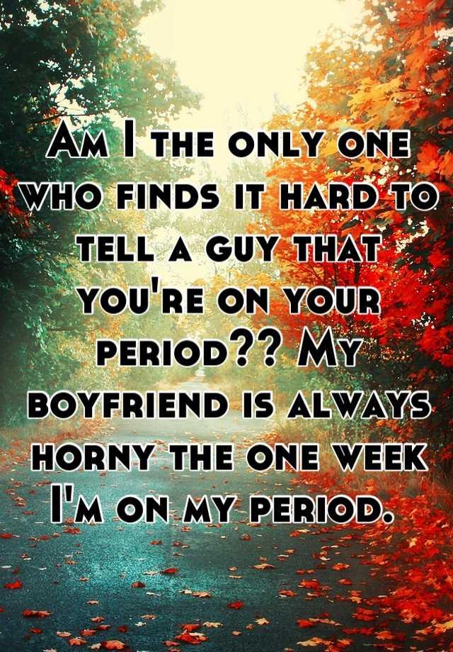 my boyfriend is always horny
