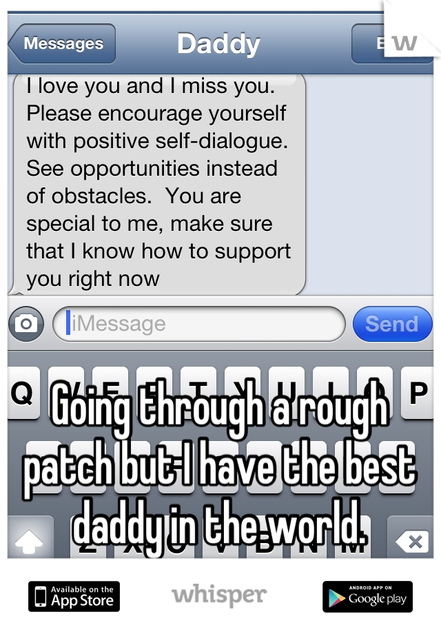 Going through a rough patch but I have the best daddy in the world.
