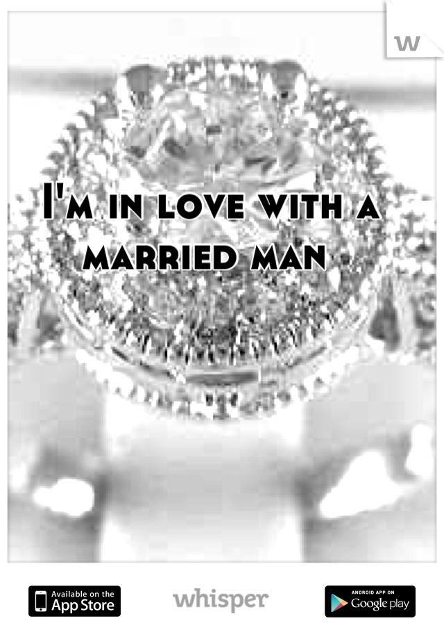 I'm in love with a married man