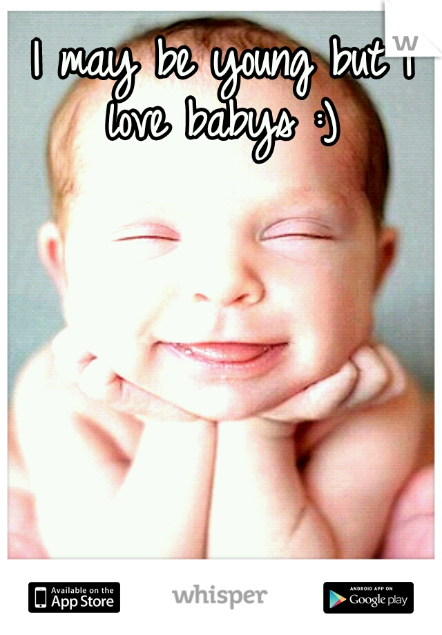 I may be young but I love babys :)