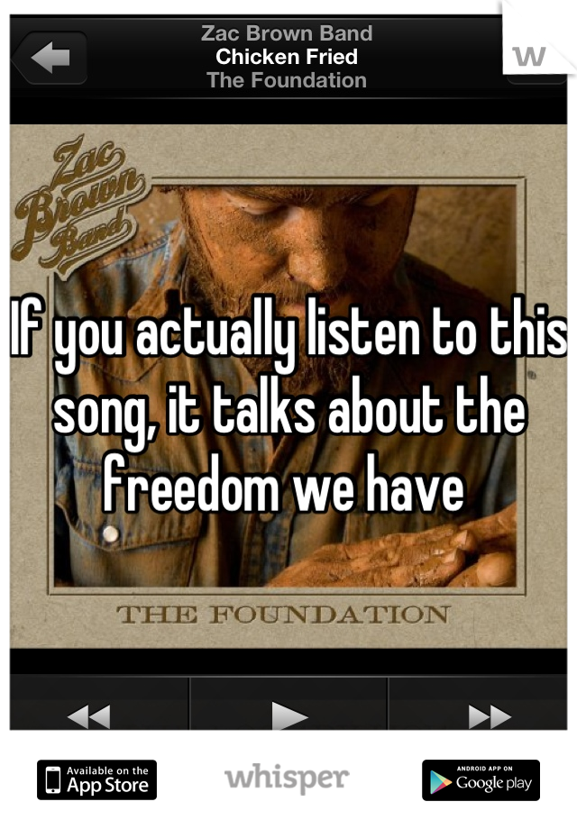 If you actually listen to this song, it talks about the freedom we have
