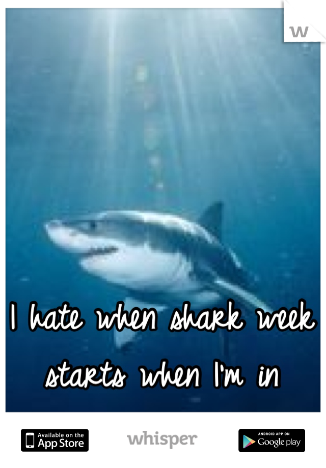 I hate when shark week starts when I'm in lecture?!
