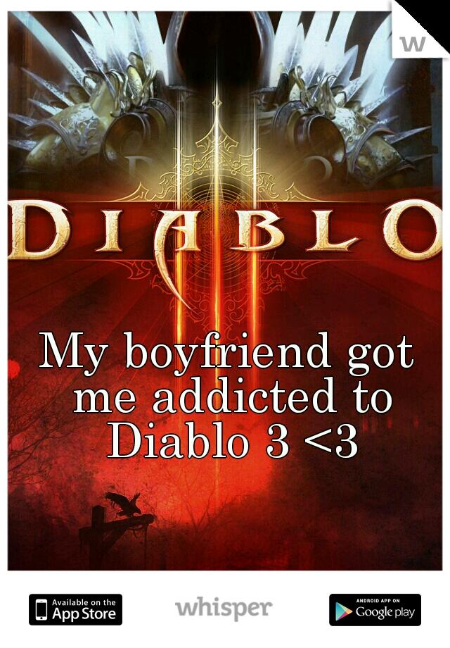 My boyfriend got me addicted to Diablo 3 <3