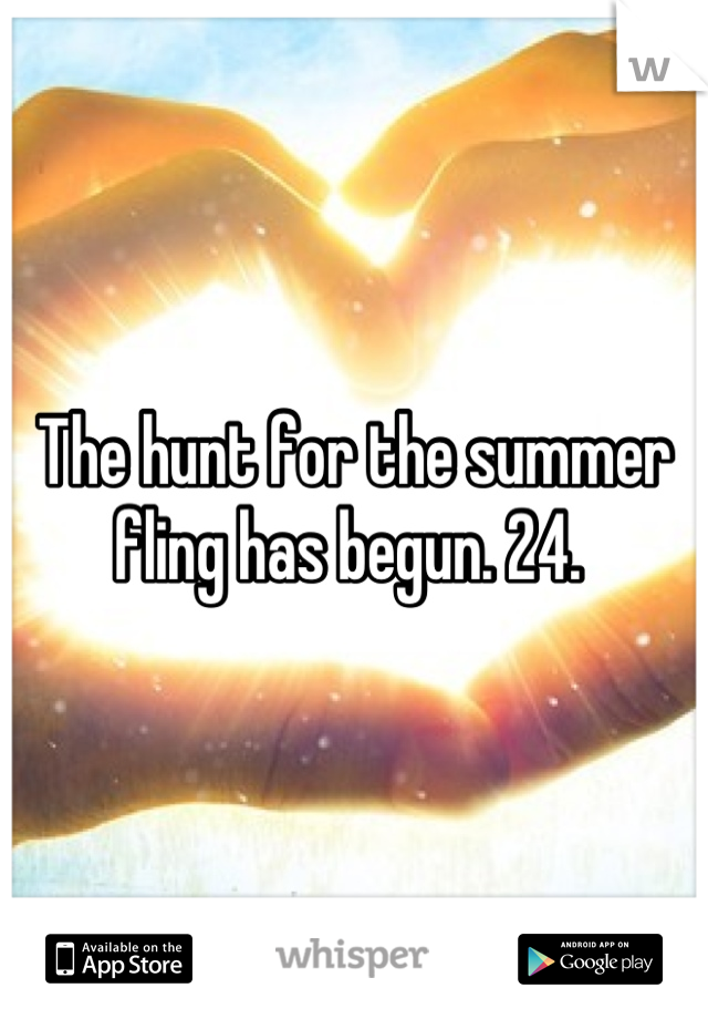 The hunt for the summer fling has begun. 24.
