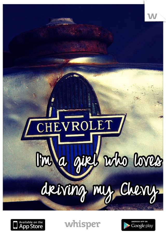 I'm a girl who loves driving my Chevy truck:)