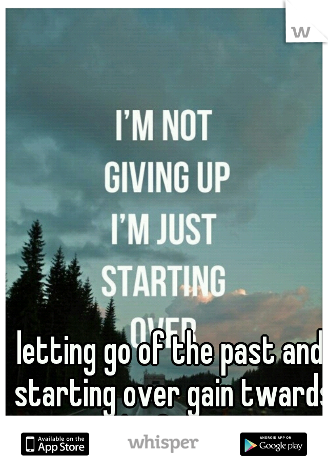 letting go of the past and starting over gain twards the future