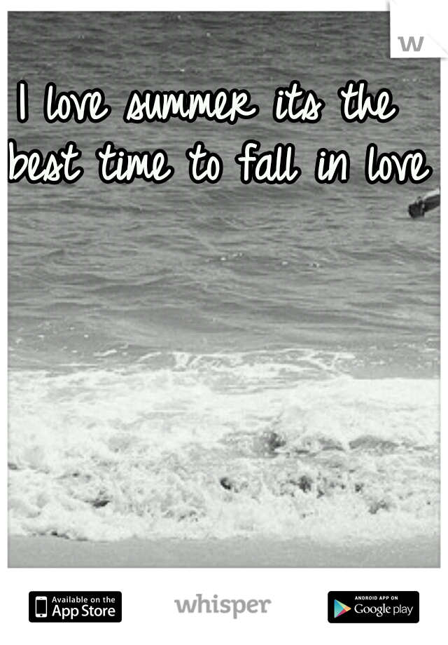 I love summer its the best time to fall in love!