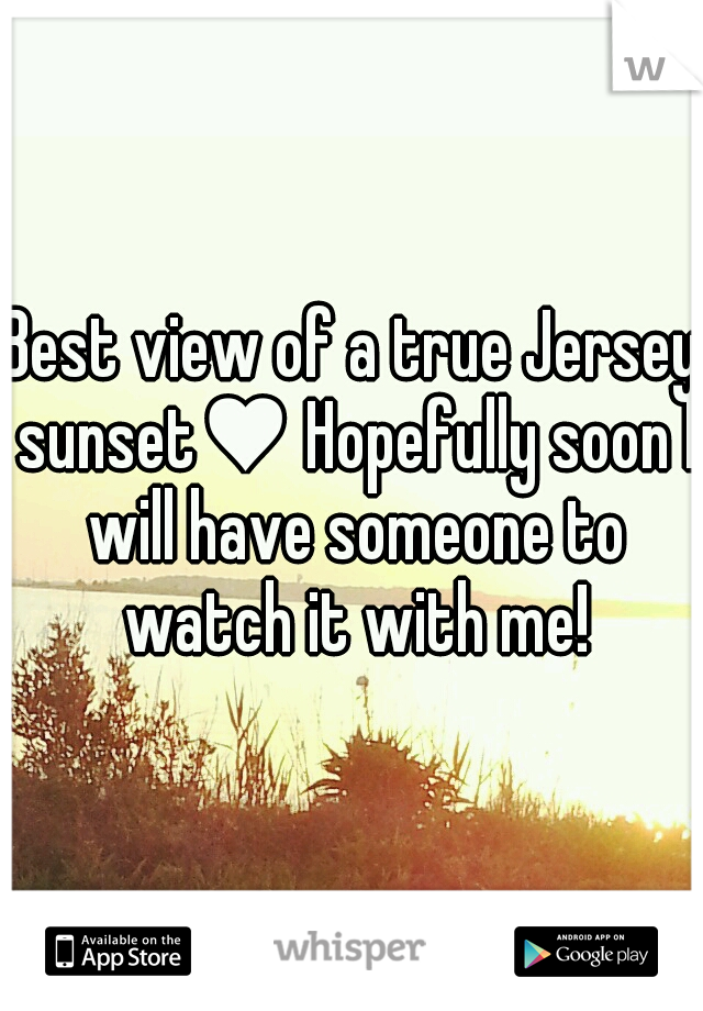 Best view of a true Jersey sunset♥ Hopefully soon I will have someone to watch it with me!