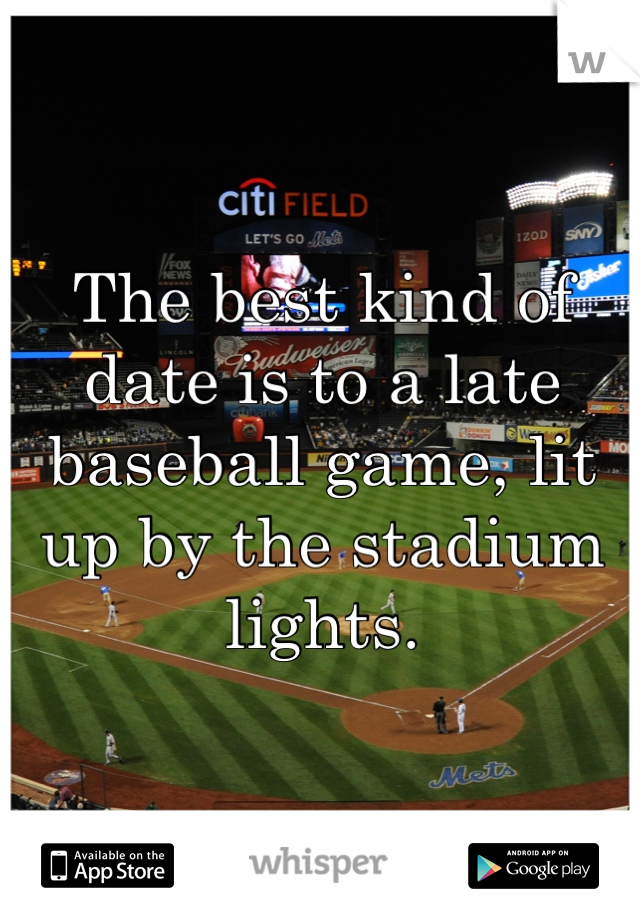 The best kind of date is to a late baseball game, lit up by the stadium lights.