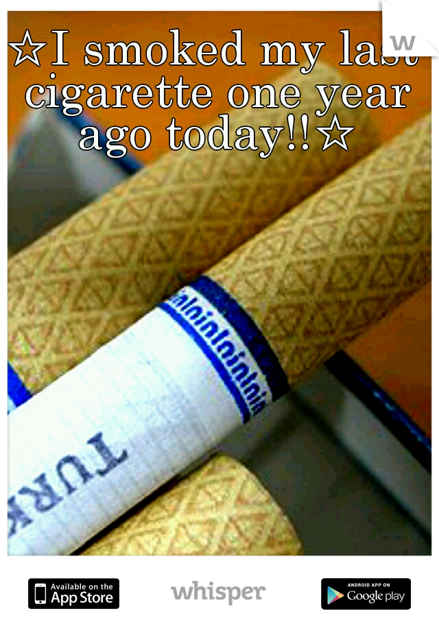 ☆I smoked my last cigarette one year ago today!!☆