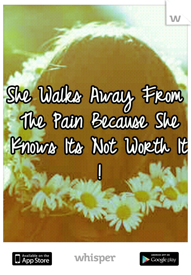 She Walks Away From The Pain Because She Knows Its Not Worth It !