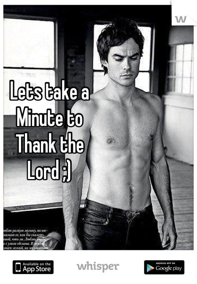 Lets take a  Minute to Thank the  Lord ;)