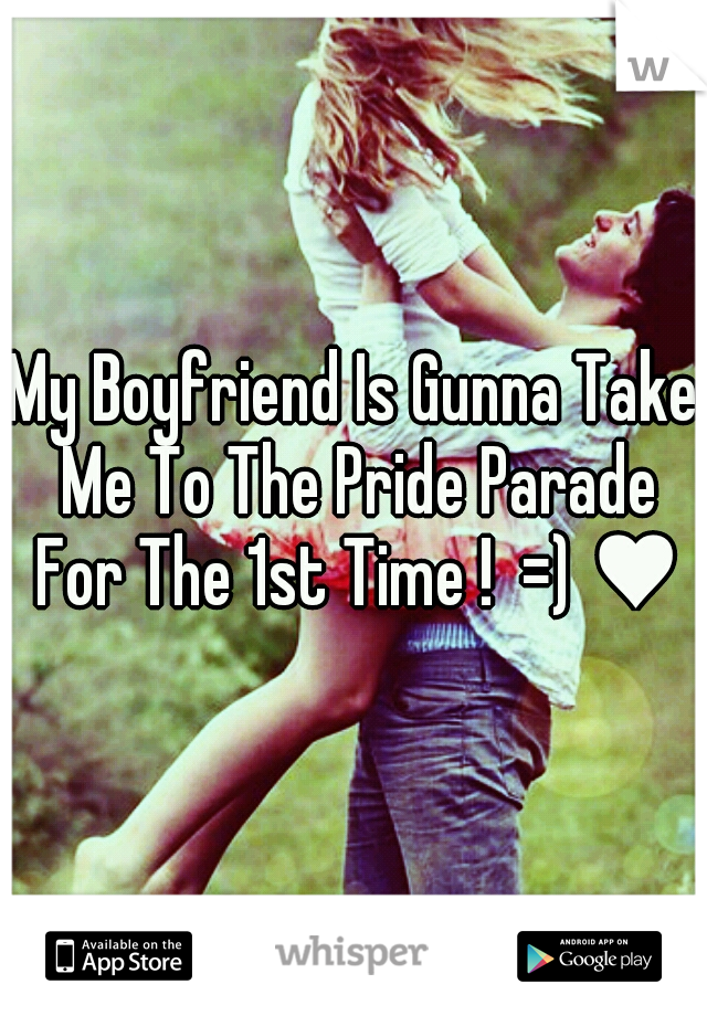 My Boyfriend Is Gunna Take Me To The Pride Parade For The 1st Time !  =) ♥