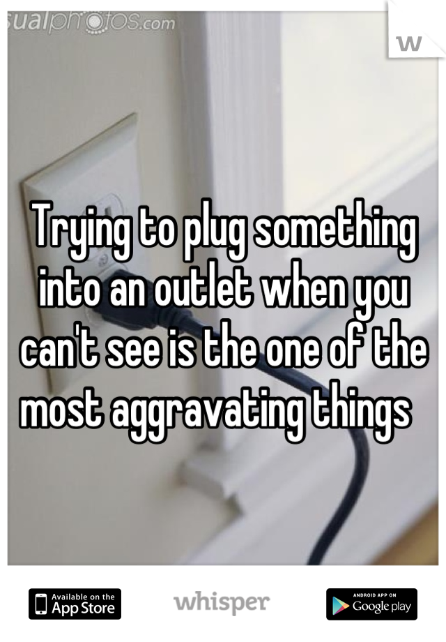 Trying to plug something into an outlet when you can't see is the one of the most aggravating things