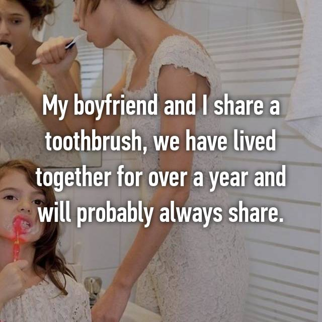 My boyfriend and I share a toothbrush, we have lived together for over a year and will probably always share.
