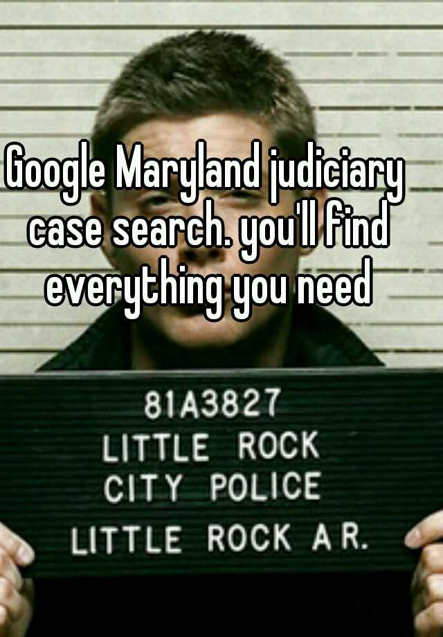 Google Maryland judiciary case search  you'll find everything