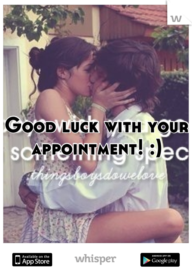 Good Luck With Your Appointment