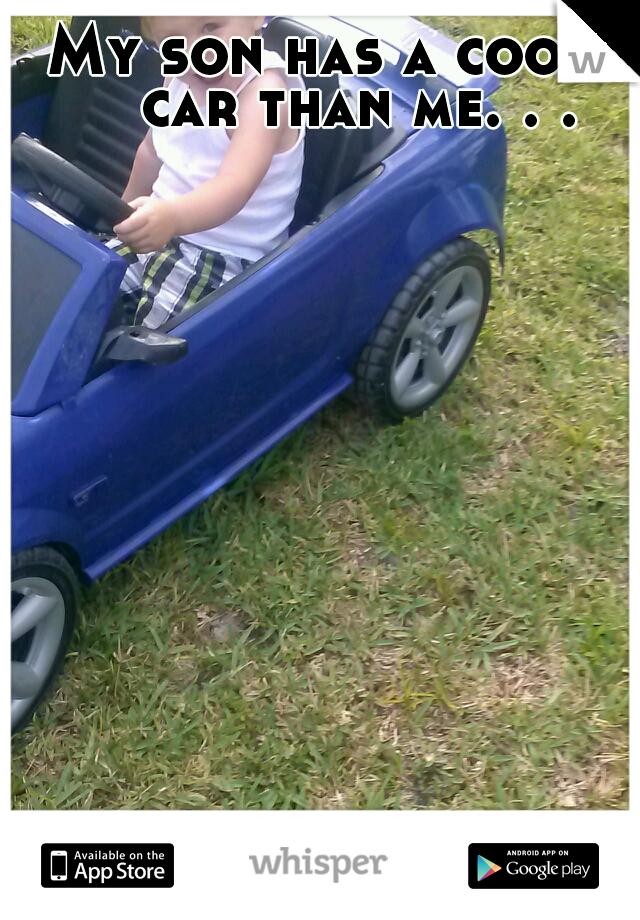 My son has a cooler car than me. . .