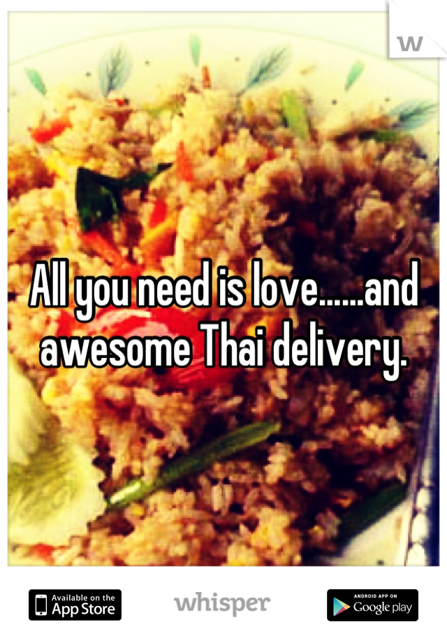 All you need is love......and awesome Thai delivery.