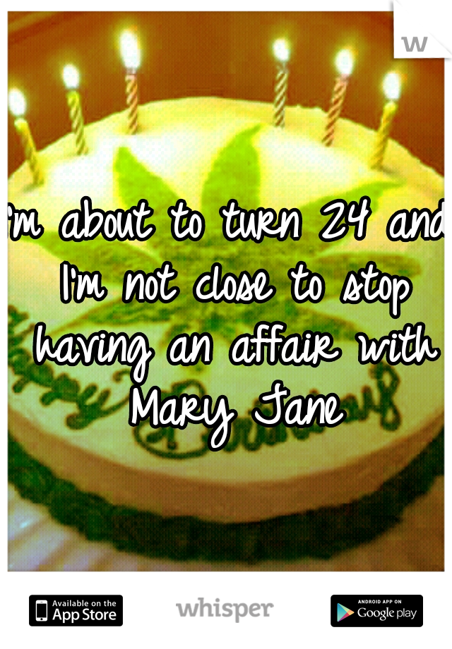 I'm about to turn 24 and I'm not close to stop having an affair with Mary Jane