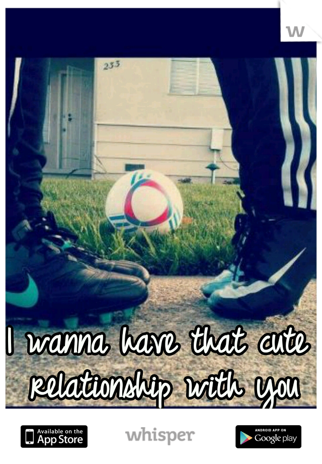 I wanna have that cute relationship with you ♡♡
