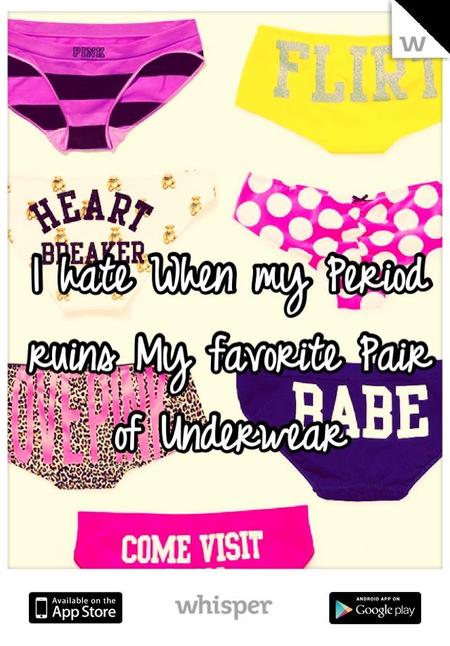I hate When my Period ruins My favorite Pair of Underwear