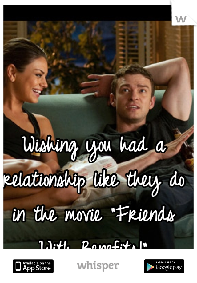 "Wishing you had a relationship like they do in the movie ""Friends With Benefits!"""