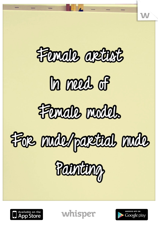 Female artist  In need of Female model. For nude/partial nude Painting