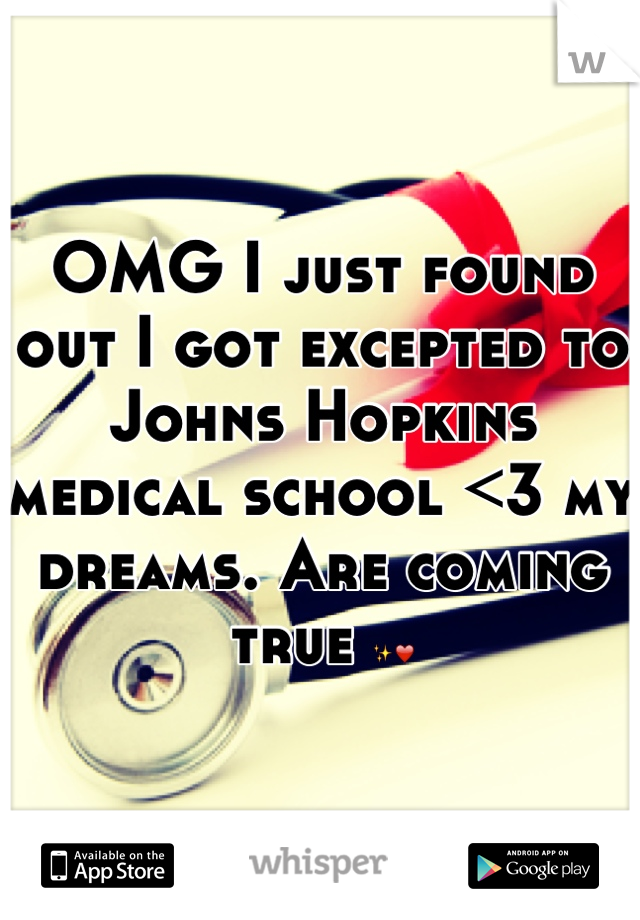 OMG I just found out I got excepted to Johns Hopkins medical school <3 my dreams. Are coming true ✨❤