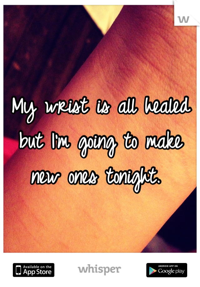 My wrist is all healed but I'm going to make new ones tonight.