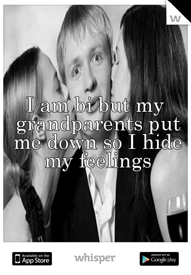 I am bi but my grandparents put me down so I hide my feelings