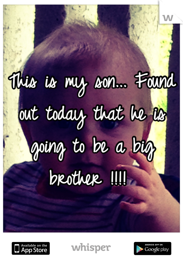 This is my son... Found out today that he is going to be a big brother !!!!