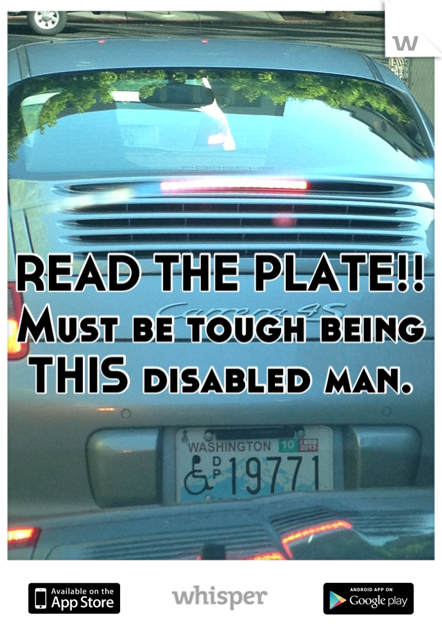 READ THE PLATE!! Must be tough being THIS disabled man.