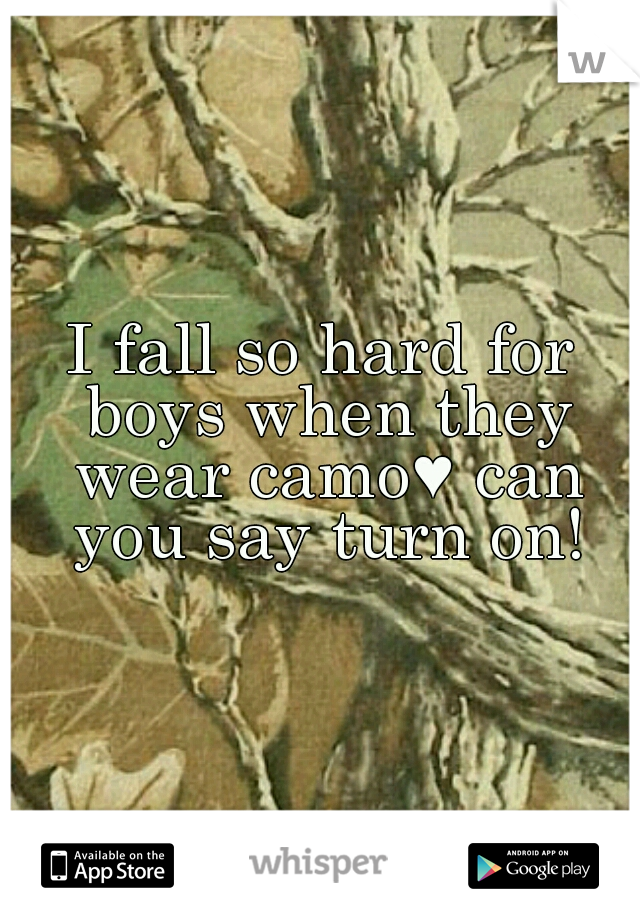 I fall so hard for boys when they wear camo♥ can you say turn on!