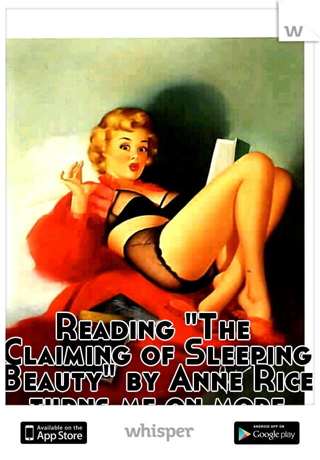 """Reading """"The Claiming of Sleeping Beauty"""" by Anne Rice turns me on more than PORN ever has"""