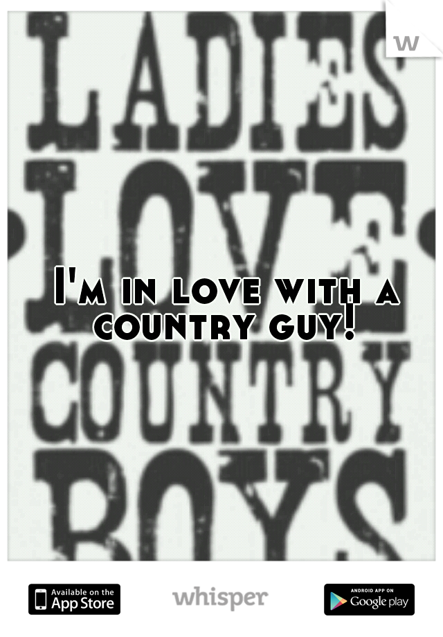 I'm in love with a country guy!