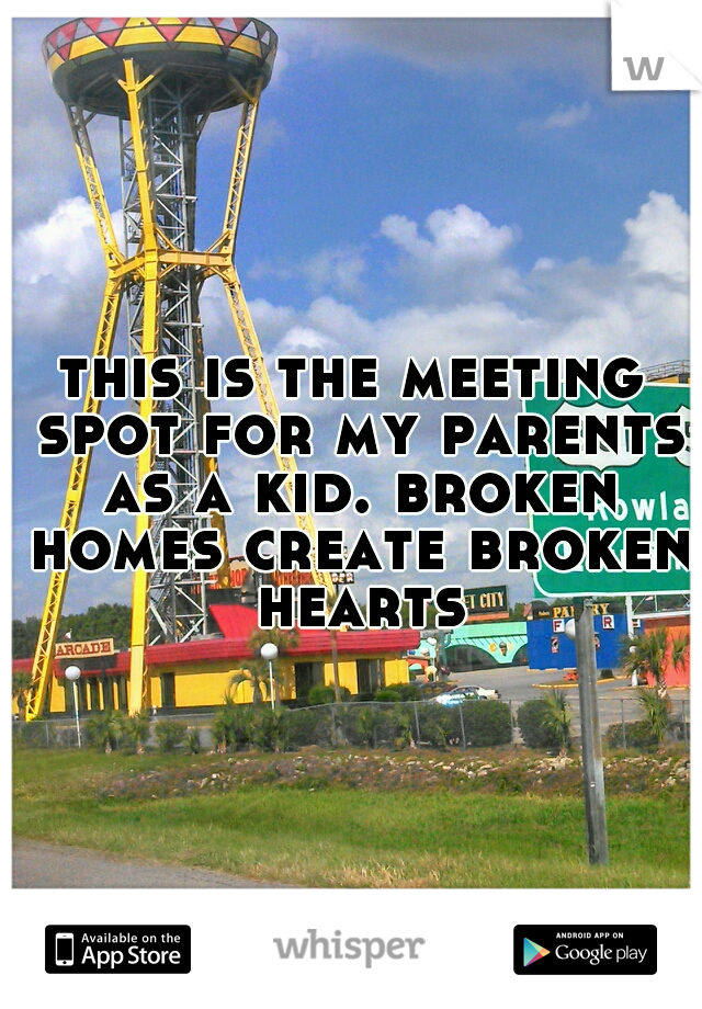 this is the meeting spot for my parents as a kid. broken homes create broken hearts