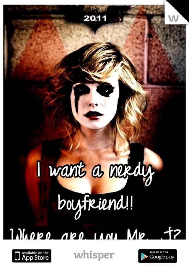 I want a nerdy boyfriend!!  Where are you Mr. J?