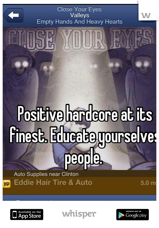 Positive hardcore at its finest. Educate yourselves people.