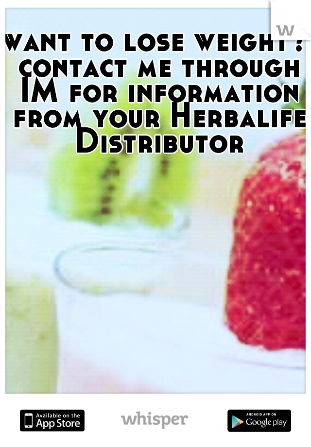 want to lose weight? contact me through IM for information from your Herbalife Distributor