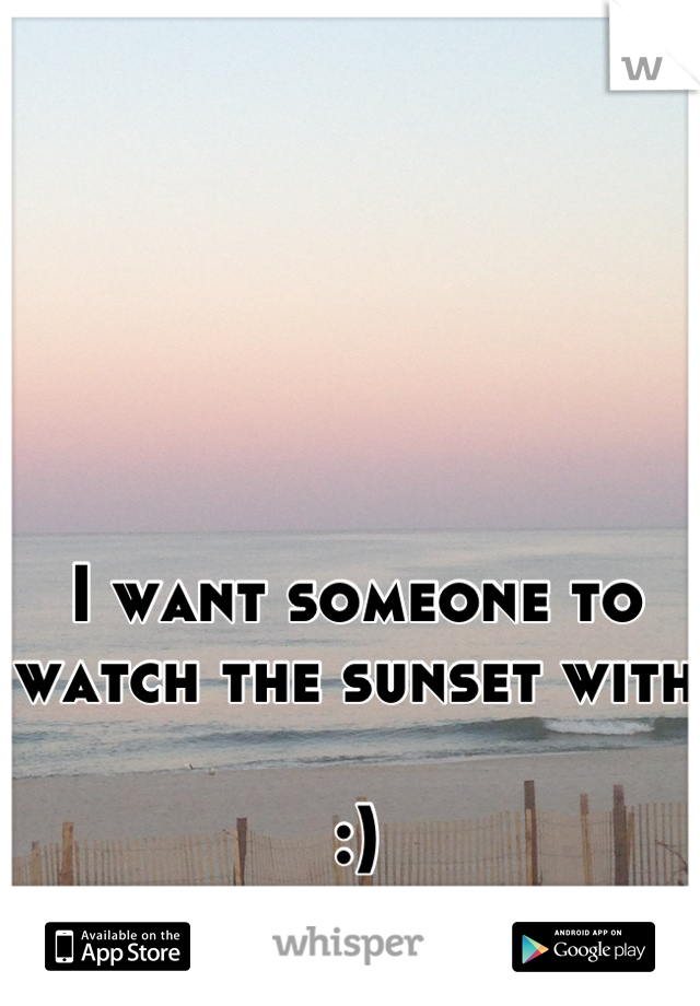 I want someone to watch the sunset with   :)