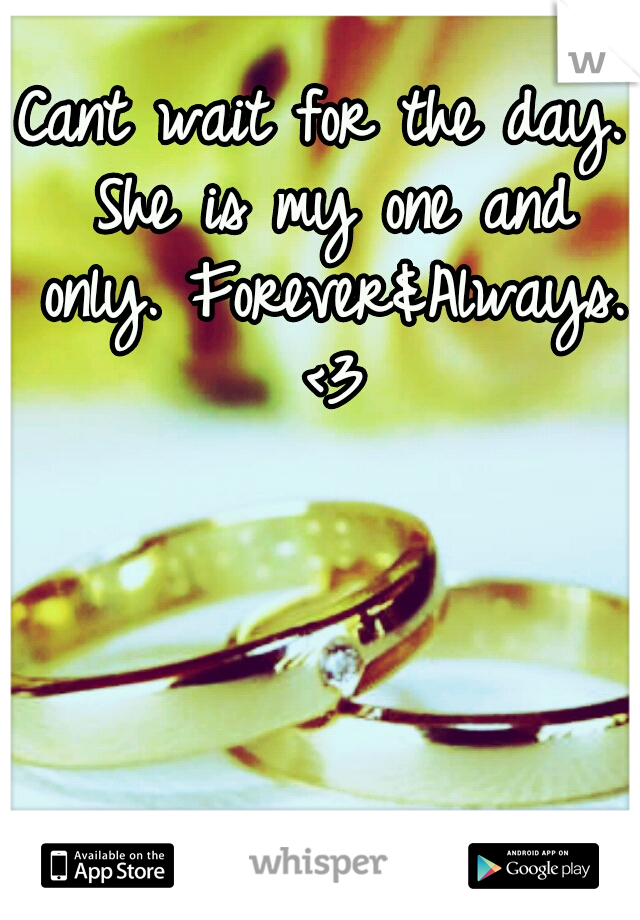 Cant wait for the day. She is my one and only. Forever&Always. <3
